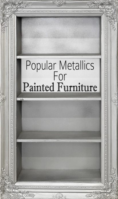 Popular Metallic Colors For Painted Furniture Painted Furniture Ideas