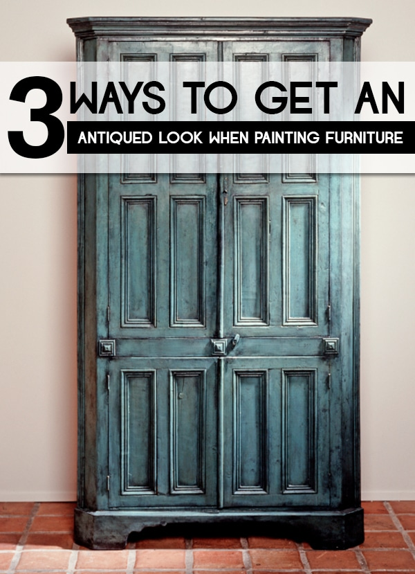 3 Ways To Get An Antiqued Look When Painting Furniture Painted Furniture Ideas