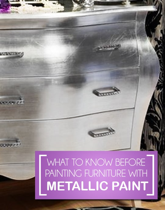 What To Know Before Painting Furniture With Metallic Paint Painted Furniture Ideas