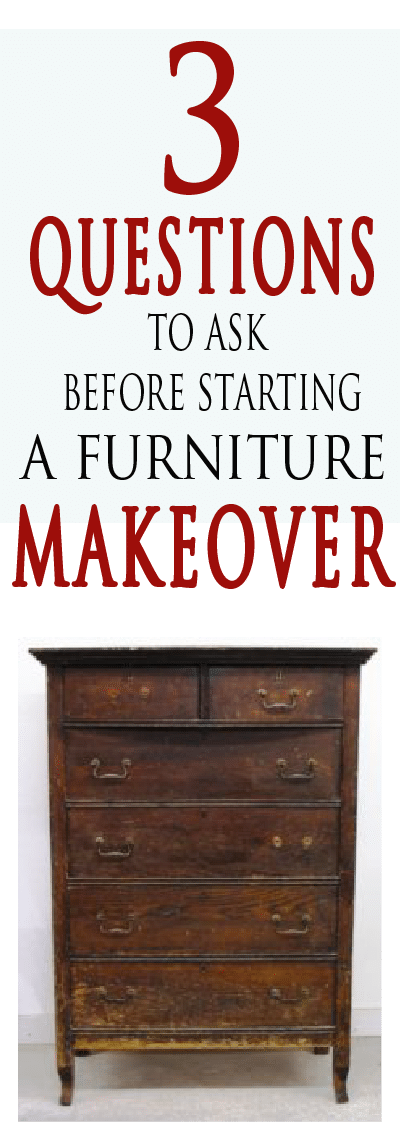Wait! Before you pick what furniture you want to makeover ask yourself these 3 important questions.