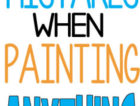 5 Mistakes When Painting Anything